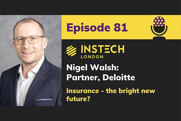 Nigel Walsh  Partner at Deloitte and insurtech guru cover image